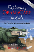 Explaining ObamaCare to Kids: The Legend of...(hard cover)